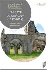 L'abbaye de Savigny (1112-2012). Un chef d'ordre anglo-normand