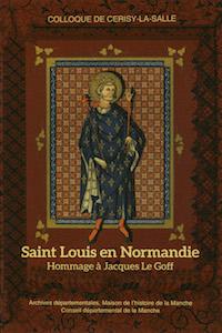 Saint Louis en Normandie. Hommage à Jacques Le Goff