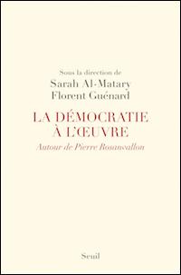 La Démocratie à l'œuvre. Autour de Pierre Rosanvallon