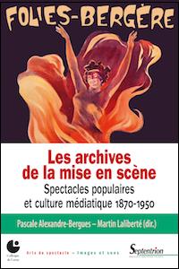 Les archives de la mise en scène. Spectacles populaires et culture médiatiques 1870-1950