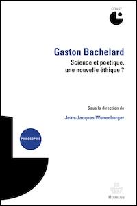 Gaston Bachelard. Science et poétique, une nouvelle éthique ?
