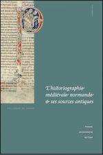 L'historiographie médiévale normande et ses sources antiques (Xe-XIIe siècle)