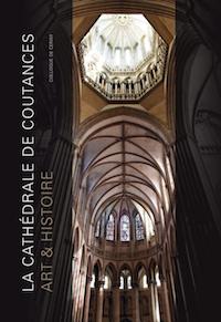 La cathédrale de Coutances. Art & Histoire