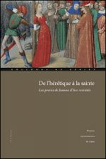 De l'hérétique à la sainte. Les procès de Jeanne d'Arc revisités