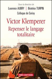 Victor Klemperer. Repenser le langage totalitaire
