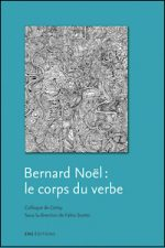 Bernard Noël : le corps du verbe