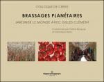 Brassages planétaires. Jardiner le monde avec Gilles Clément