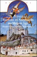 Bretons et Normands au Moyen Âge. Rivalités, malentendus, convergences