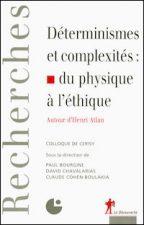 Déterminismes et complexités : du physique à l'éthique. Autour d'Henri Atlan