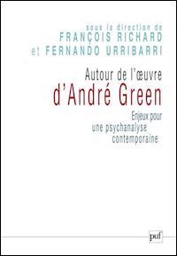 Autour de l'œuvre d'André Green. Enjeux pour une psychanalyse contemporaine