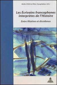 Les Écrivains francophones interprètes de l'Histoire. Entre filiation et dissidence