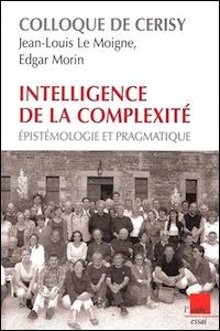 Intelligence de la complexité. Épistémologie et pragmatique