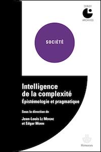 Intelligence de la complexité. Épistémologie et pragmatique - Réédition