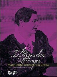 Les Diagonales du temps. Marguerite Yourcenar à Cerisy