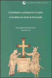 Les fondations scandinaves en Occident et les débuts du duché de Normandie