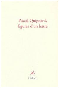 Pascal Quignard, figures d'un lettré