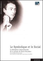 Le Symbolique et le Social. La Réception internationale de la pensée de Pierre Bourdieu