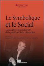 Le Symbolique et le Social. La Réception internationale de la pensée de Pierre Bourdieu - Réédition