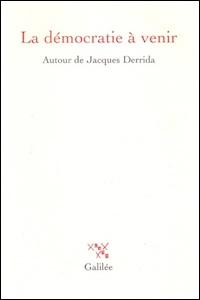 La démocratie à venir. Autour de Jacques Derrida
