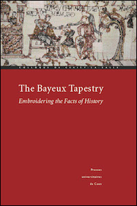 The Bayeux Tapestry : Embroidering the Facts of History