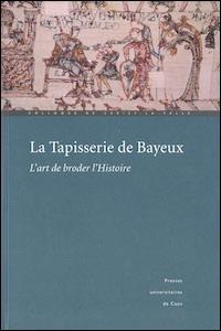 La Tapisserie de Bayeux : l'art de broder l'Histoire