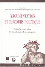Argumentation et discours politique. Antiquité grecque et latine, Révolution française, Monde contemporain